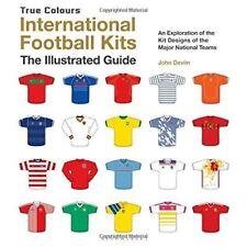 International Football Kits Vraies couleurs : Le illustré guide de John Devlin