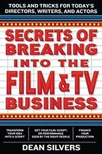 Secrets of Breaking into the Film and TV Business: Tools and Tricks for...