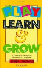 Play, Learn and Grow : An Annotated Guide to the Best Books and Materials for...