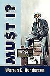 Must I? by Warren E. Henderson (2009, Paperback)