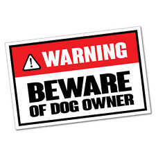 Beware Of Dog Owner Sticker Funny Car Stickers Novelty Decals #6034K
