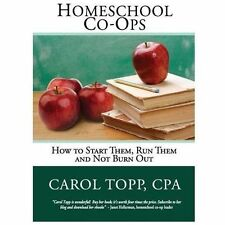 Homeschool Co-Ops : How to Start Them, Run Them and Not Burn Out by Carol...