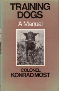 Training Dogs A Manual by Colonel Konrad Most BOOK Dog