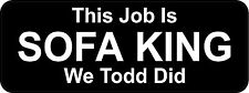 3 - This Job Is Sofa King We Todd Did B Oilfield Toolbox Helmet Sticker H206