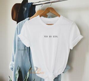 You Go Girl -  Ladies T shirt minimalist Design Positive statement top