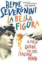 La Bella Figura: A Field Guide to the Italian Mind Severgnini, Beppe Hardcover
