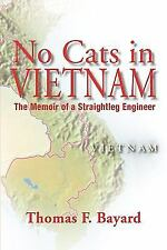 No Cats in Vietnam : The Memoir of a Straightleg Engineer by Thomas F. Bayard...