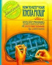 How to Keep Your Toyota Pickup Alive: Step by Step Procedures for the Compleat I
