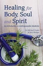Healing for Body, Soul and Spirit: An Introduction to Anthroposophic Medicine...