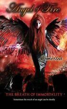 Angel of Fire: Angel of Fire : The Breath of Immortality by Somerlea (2015,...