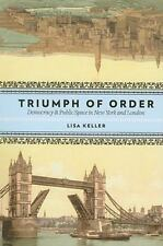 Columbia History of Urban Life: Triumph of Order : Democracy and Public Space in