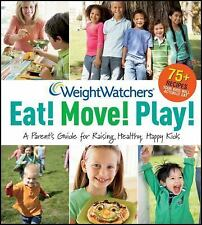 Weight Watchers Eat! Move! Play!: A Parent's Guide for Raising Healthy
