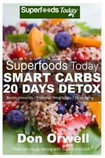 Superfoods Today: Superfoods Today Smart Carbs 20 Days Detox : 160 Recipes to...
