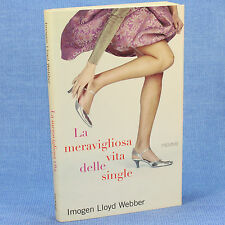 Imogen Lloyd Webber LA MERAVIGLIOSA VITA DELLE SINGLE ed. Piemme 2009 cop. morb.