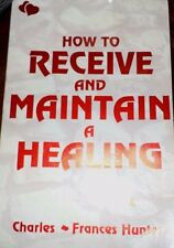 How to Receive and Maintain a Healing by Charles Hunter (1991, Paperback)