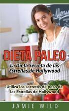 Dieta Paleo - la Dieta Secreta de Las Estrellas de Hollywood : Utiliza Los...
