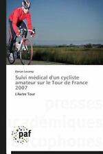 Suivi Médical d'un Cycliste Amateur Sur le Tour de France 2007 by Lecamp...