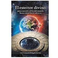 El Estertor Divino : Para Entender el Fin Del Mundo, Basta Mirar Hacia...