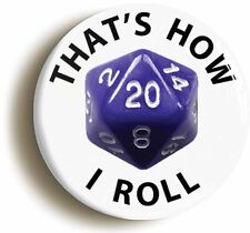 THATS HOW I ROLL FUNNY RPG D20 BADGE BUTTON PIN (Size is 1inch/25mm Diameter)