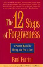The Twelve Steps of Forgiveness: A Practical Manua