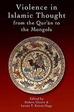 Violence in Islamic Thought from the Qur'an to the Mongols by Edinburgh...