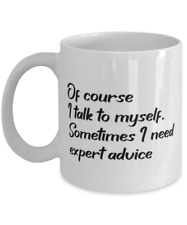 New listing Of course I talk to myself. Sometimes I need expert advice