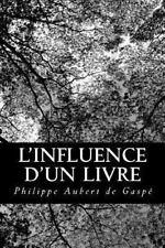 L' Influence d'Un Livre : Roman Historique by Philippe Aubert de Gasp� (2013,...