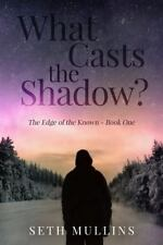 The Edge of the Known: What Casts the Shadow? by Seth Mullins (2014, Paperback)