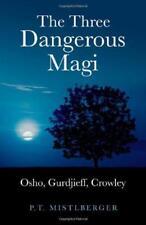 The Three Dangerous Magi: Osho, Gurdjieff, Crowley von P.T.mistlberger Paperb