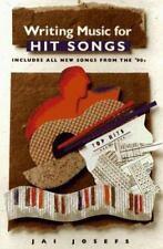 Writing Music for Hit Songs: Including Songs from the '90s, , Josefs, Jai, Good,