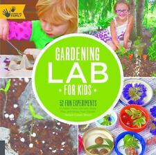 Gardening Lab for Kids: 52 Fun Experiments to Learn, Grow, Harvest, Make, Play,