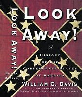 Look Away! : A History of the Confederate States of America by William C. Davis