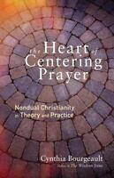 Heart of Centering Prayer : Nondual Christianity in Theory and Practice: By B...