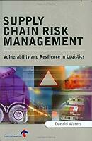 Supply Chain Risk Management : Vulnerability and Resilience in Logistics