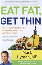 Eat Fat, Get Thin: Why the Fat We Eat Is the Key to Sustained, Mark Hyman M.D.