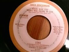 """LOBO 45 RPM """"Where Were You When I Was Falling in Love"""" """"I Don't Wanna.. """" VG"""