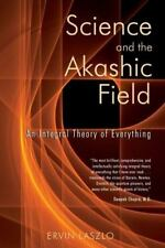 Science and the Akashic Field: An Integral Theory of Everything Laszlo, Ervin