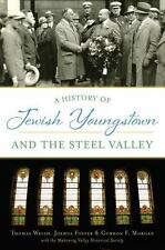 A History of Jewish Youngstown and the Steel Valley [American Heritage] [OH]