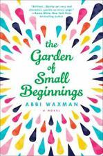 The Garden of Small Beginnings, Waxman, Abbi, Good Condition, Book