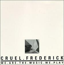 Cruel Frederick : We Are the Music We Play CD