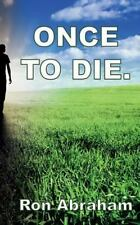 Once to Die by Ron Abraham (2013, Paperback)