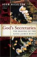 Gods Secretaries: The Making of the King James Bible by Adam Nicolson