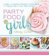 Party Food for Girls: Lovely and Luscious Recipes, Party Ideas, and Styling Tips