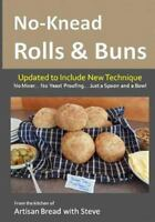 No-Knead Rolls & Buns : From the Kitchen of Artisan Bread With Steve, Paperba...
