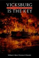 Vicksburg Is the Key : The Struggle for the Mississippi River, Paperback by S...