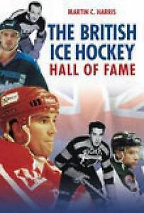The British Ice Hockey Hall of Fame By Martin C Harris Brand New Paperback Book