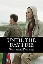 Until the Day I Die : A Mystery and Struggle to Survive by Summer Ruiter...