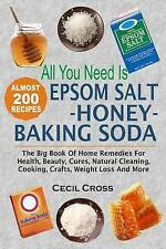 All You Need is Epsom Salt, Honey And Baking Soda: The Big Book Of Home Remedies