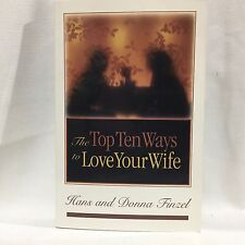The Top Ten Ways to Love Your Wife by Hans Finzel and Donna Finzel Free Ship