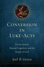 Conversion in Luke-Acts: Divine Action, Human Cognition, and the People of God (